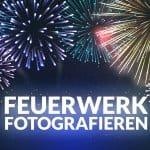 Feuerwerk fotografieren Silvester